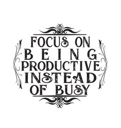 business motivation quote focus on being vector image