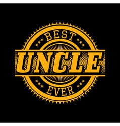 Best Uncle Ever T-shirt Typography vector image vector image
