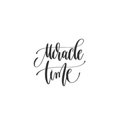 Miracle time - hand lettering inscription to vector
