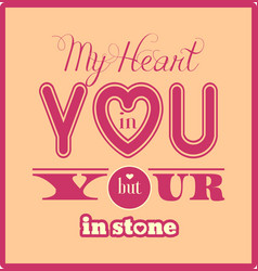 My heart in you but your within stone quote vector