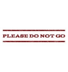 Please Do Not Go Watermark Stamp vector image