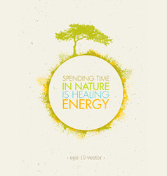 Spending time in nature is healing energy eco vector