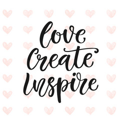 Love create inspire motivational poster vector