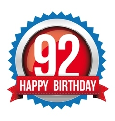 Ninety two years happy birthday badge ribbon vector