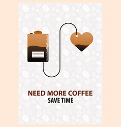 Coffee poster need more coffee coffee time cup vector