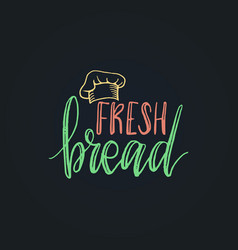 fresh bread lettering label calligraphy vector image
