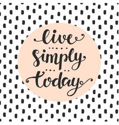 Live simply today slogan vector