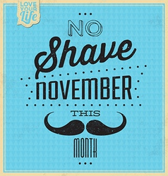 Quote Typographic Background - No Shave November vector image