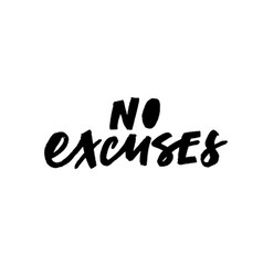 no excuses hand drawn ink brush lettering vector image