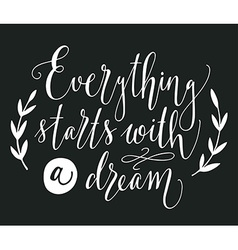 Everything starts with a dream Quote Hand drawn vector image vector image