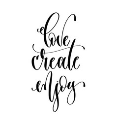 love create enjoy - hand lettering inscription vector image