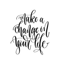 make a change in your life - hand lettering vector image