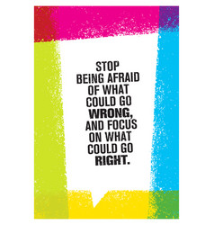 stop being afraid of what could go wrong and focus vector image