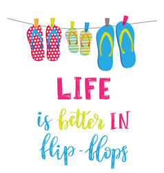Life is better in flip flops vector