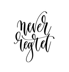 never regret - hand lettering inscription text vector image