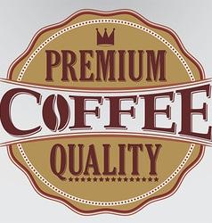 Coffee premium quality retro label vector image
