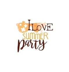 I love summer party message watercolor stylized vector