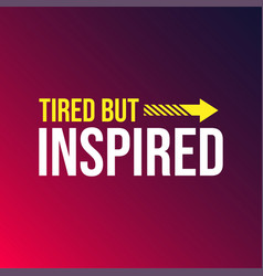 Tired but inspired successful quote with modern vector