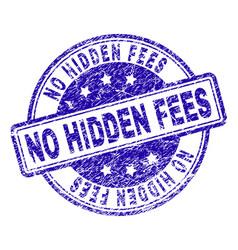Grunge textured no hidden fees stamp seal vector