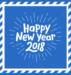 Happy new year 2018 lettering and burst vector