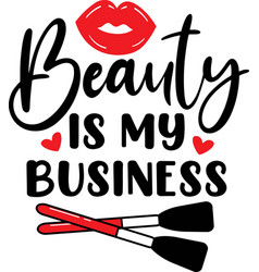 beauty is my business on white background vector image