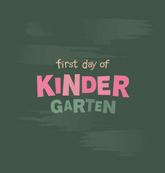 first day of kindergarten blackboard lettering vector image