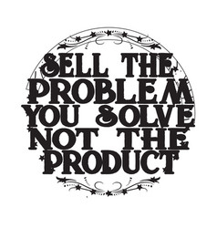 business motivation quote sell problem you vector image