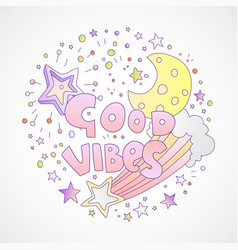 good vibes cartoon girly concept vector image