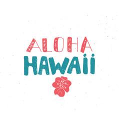 Aloha hawaii lettering handwritten sign hand vector
