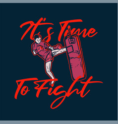 T shirt design its time to fight with man martial vector