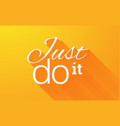Text lettering phrase Just do it with long shadow vector image