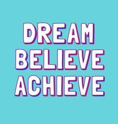 Dream believe achieve vector
