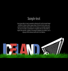 Iceland and a soccer ball at the gate vector