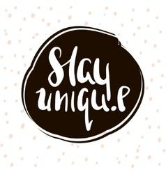 Stay unique Handwritten unique lettering vector image