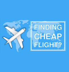 finding cheap flight with airplane on world map vector image