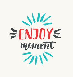 Enjouy moment modern hand drawn lettering phrase vector