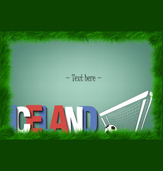 Frame iceland and a soccer ball at the gate vector