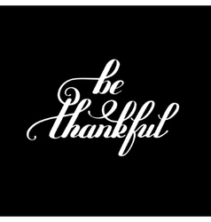 be thankful black and white handwritten lettering vector image vector image
