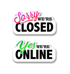 We are closed sign we are online vector