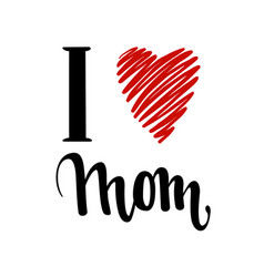 I love you mom i heart you inscription hand vector