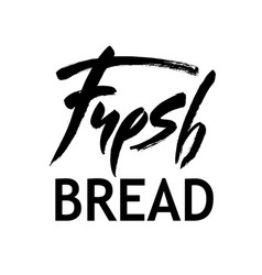 fresh bread handwritten inscription lettering for vector image