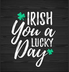 Irish you a lucky day handdrawn dry brush style vector