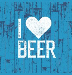I love beer october fest poster blue wooden vector