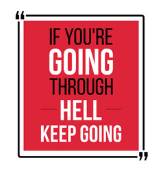 if you are going through hell keep going vector image