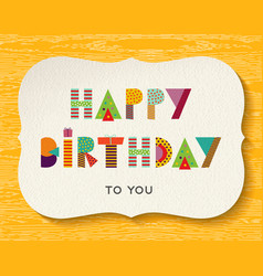 happy birthday fun color text quote card vector image