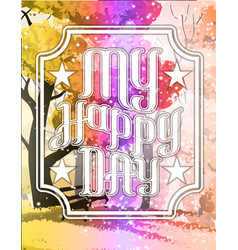 lettering my happy day on a forest landscape vector image