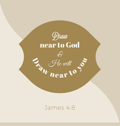 Biblical phrase from james gospel draw near to vector