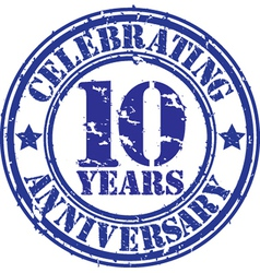 Celebrating 10 years anniversary grunge rubber sta vector image
