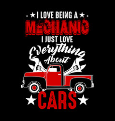i love being a mechanic mechanic quote and saying vector image