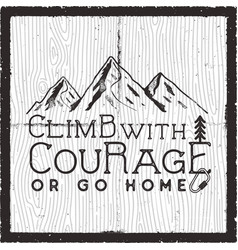 climb with courage or go home - mountain camping vector image